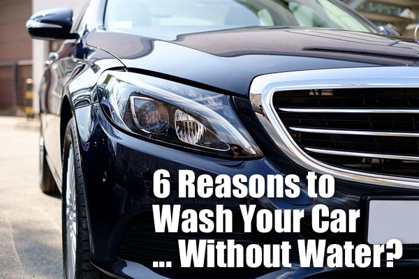 6 Reasons to Wash Your Car Without Water